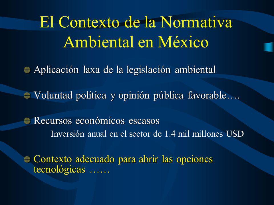 El Contexto de la Normativa Ambiental en México Aplicación laxa de la legislación ambiental Voluntad política y opinión pública favorable…. Recursos e