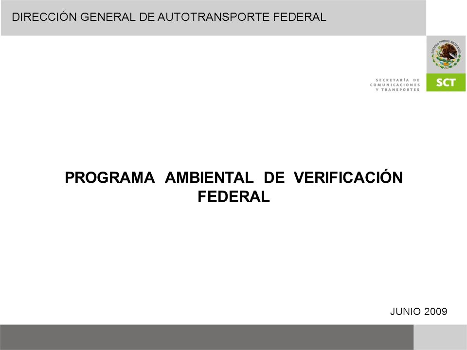 PROGRAMA AMBIENTAL DE VERIFICACIÓN FEDERAL JUNIO 2009 DIRECCIÓN GENERAL DE AUTOTRANSPORTE FEDERAL