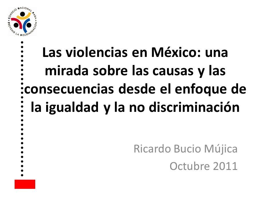 Las violencias en México: una mirada sobre las causas y las consecuencias desde el enfoque de la igualdad y la no discriminación Ricardo Bucio Mújica