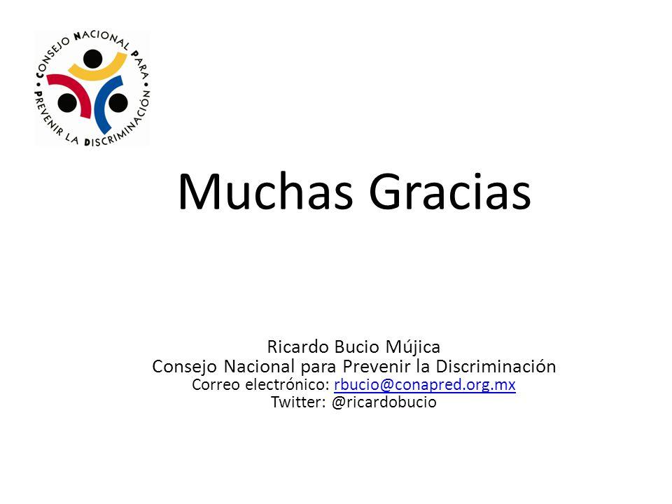 Muchas Gracias Ricardo Bucio Mújica Consejo Nacional para Prevenir la Discriminación Correo electrónico: rbucio@conapred.org.mxrbucio@conapred.org.mx