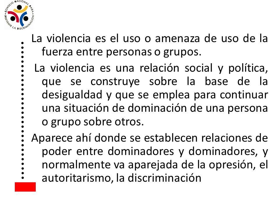 La violencia es el uso o amenaza de uso de la fuerza entre personas o grupos. La violencia es una relación social y política, que se construye sobre l