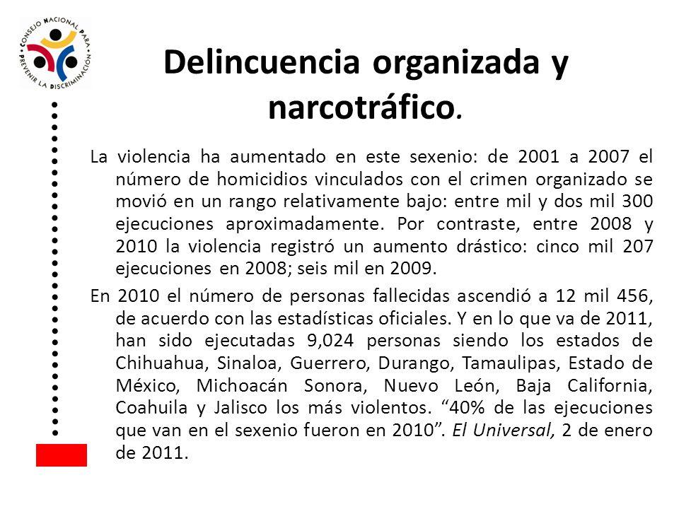 Delincuencia organizada y narcotráfico. La violencia ha aumentado en este sexenio: de 2001 a 2007 el número de homicidios vinculados con el crimen org