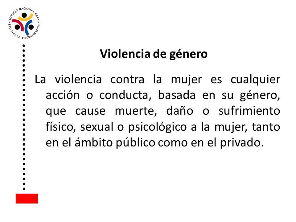 La violencia contra la mujer es cualquier acción o conducta, basada en su género, que cause muerte, daño o sufrimiento físico, sexual o psicológico a