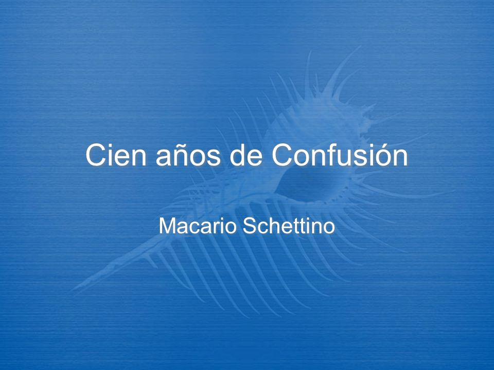 Cien años de Confusión Macario Schettino