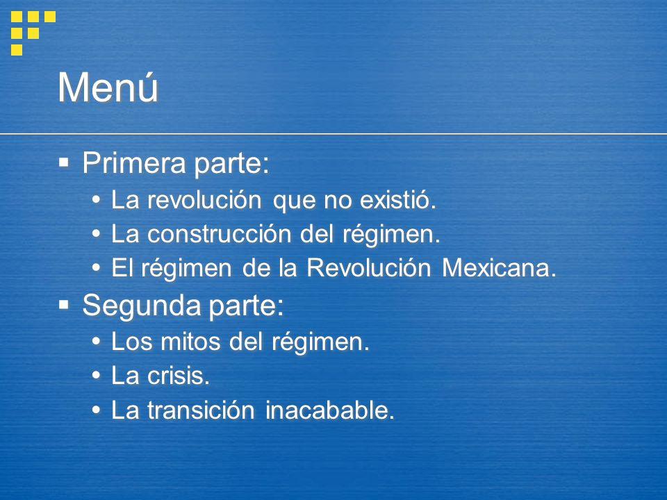Menú Primera parte: La revolución que no existió. La construcción del régimen. El régimen de la Revolución Mexicana. Segunda parte: Los mitos del régi