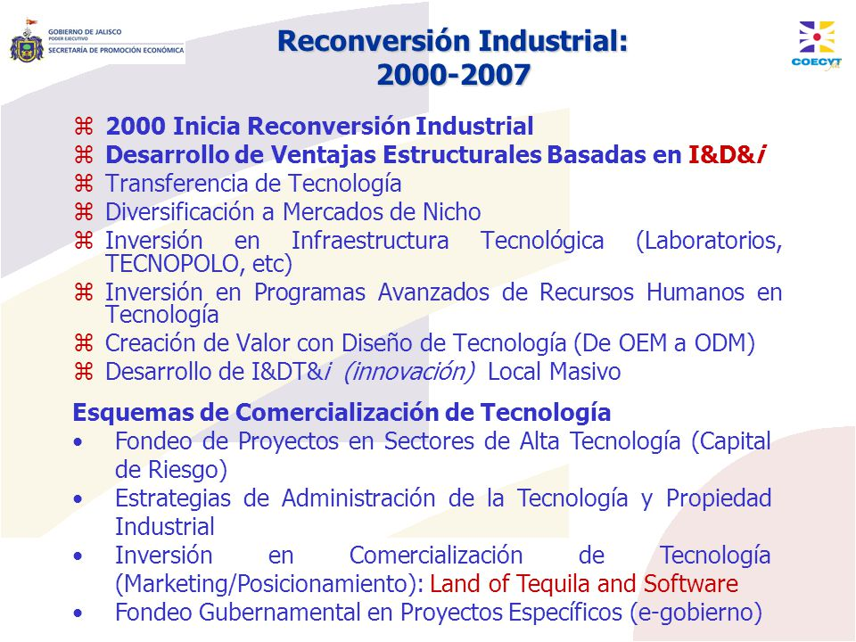 Reconversión Industrial: 2000-2007 2000 Inicia Reconversión Industrial Desarrollo de Ventajas Estructurales Basadas en I&D&i Transferencia de Tecnolog