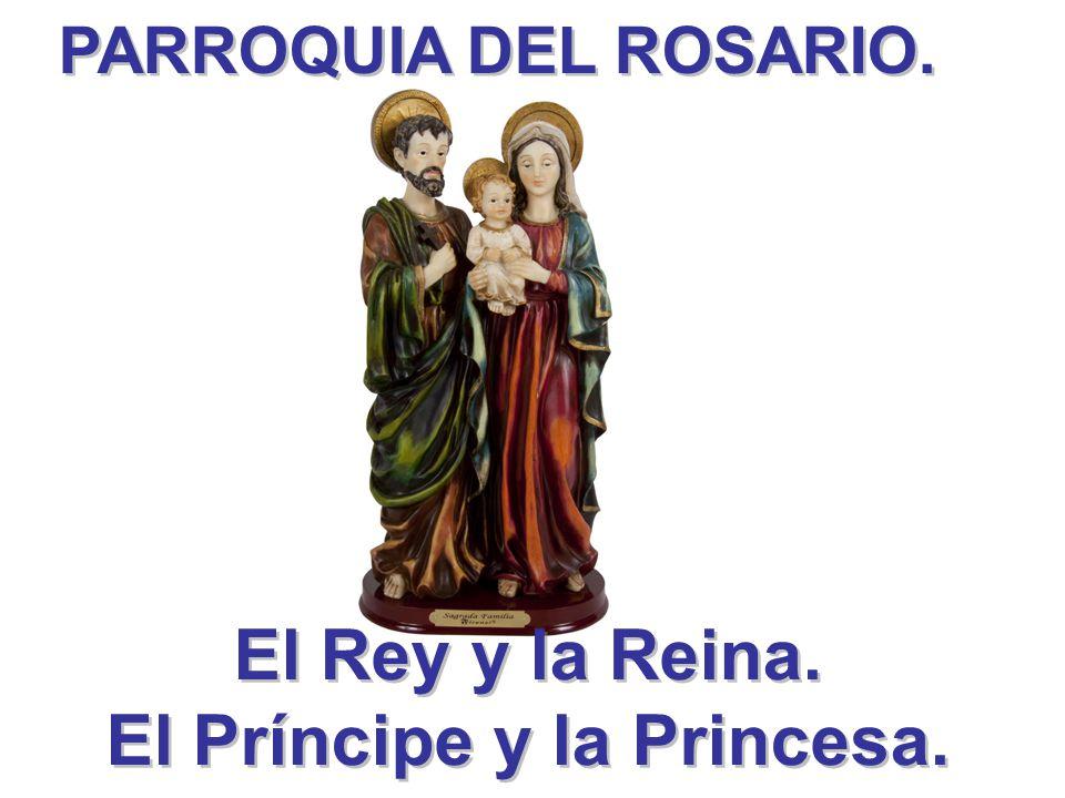 PARROQUIA DEL ROSARIO. El Rey y la Reina. El Príncipe y la Princesa. El Rey y la Reina. El Príncipe y la Princesa.