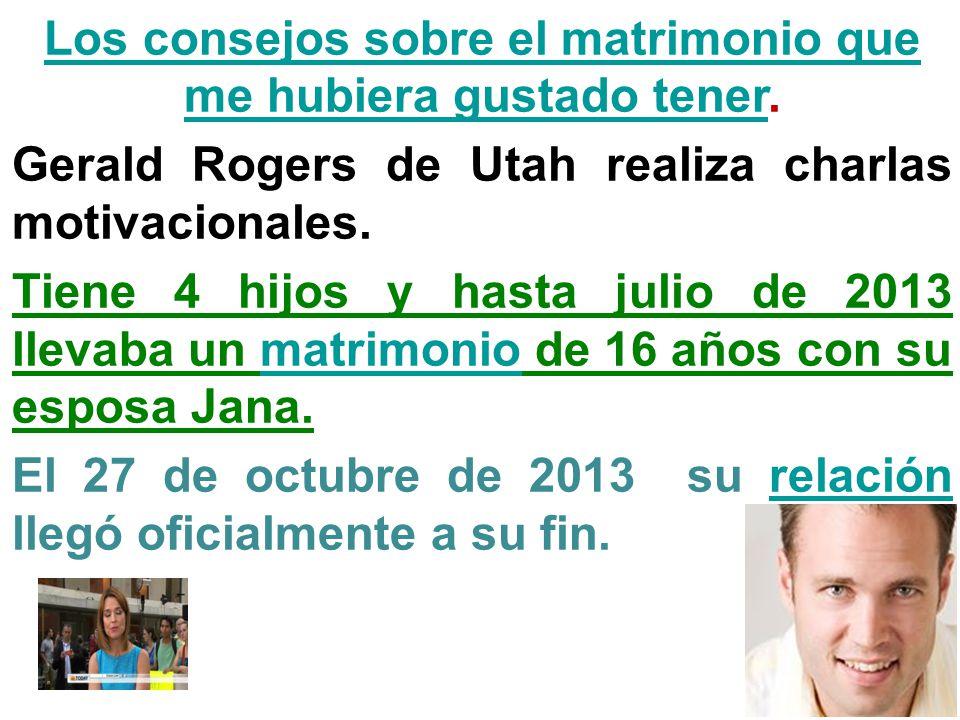 Los consejos sobre el matrimonio que me hubiera gustado tenerLos consejos sobre el matrimonio que me hubiera gustado tener. Gerald Rogers de Utah real
