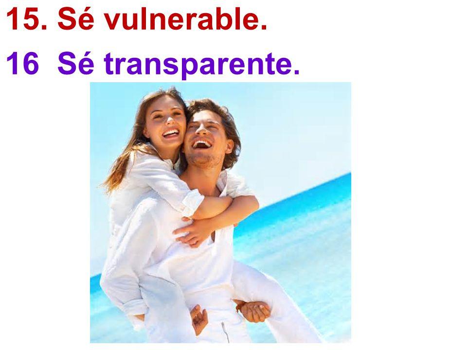 15. Sé vulnerable. 16 Sé transparente.