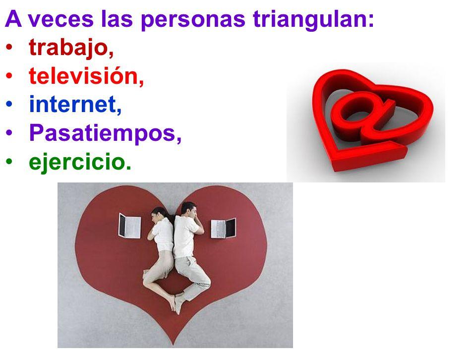 A veces las personas triangulan: trabajo, televisión, internet, Pasatiempos, ejercicio.
