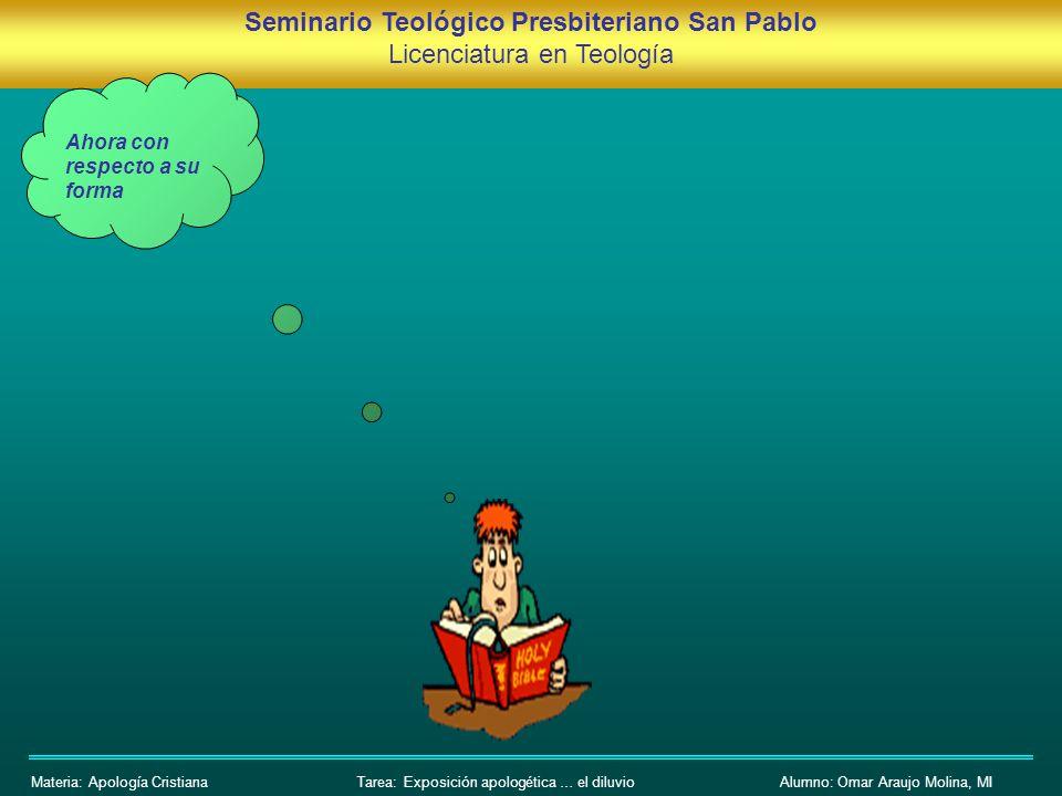 Seminario Teológico Presbiteriano San Pablo Licenciatura en Teología Materia: Apología CristianaAlumno: Omar Araujo Molina, MI Ahora con respecto a su forma Tarea: Exposición apologética … el diluvio
