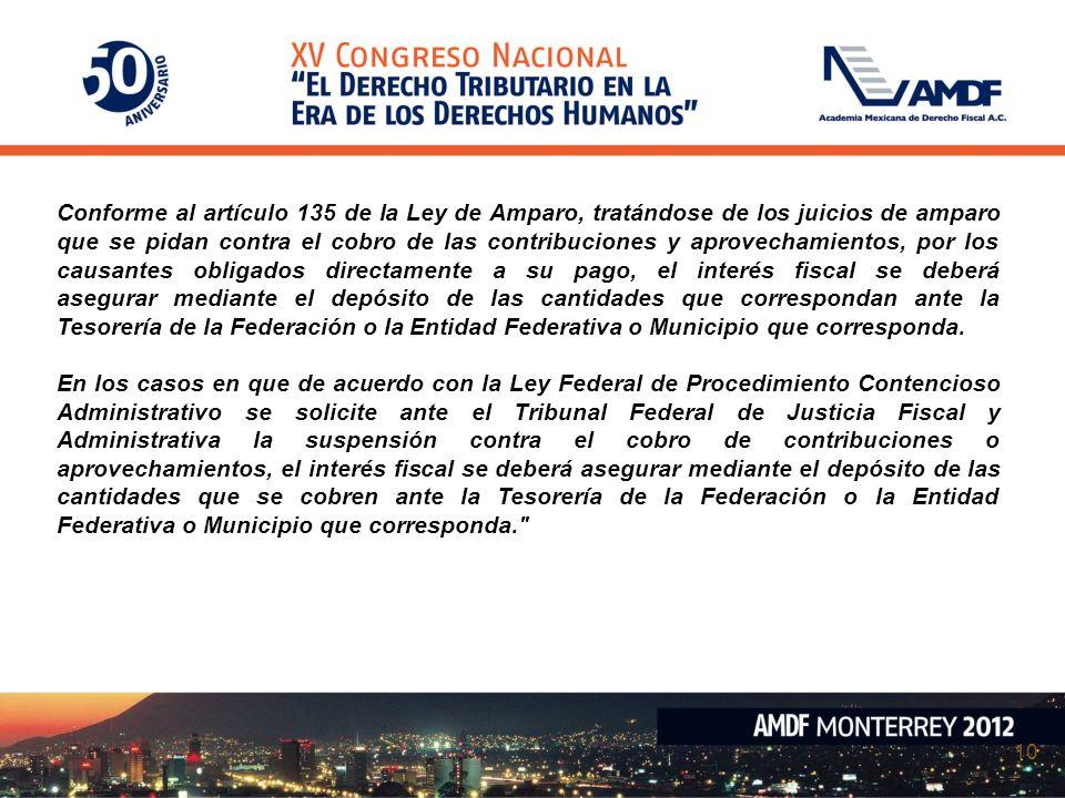 10 Conforme al artículo 135 de la Ley de Amparo, tratándose de los juicios de amparo que se pidan contra el cobro de las contribuciones y aprovechamie