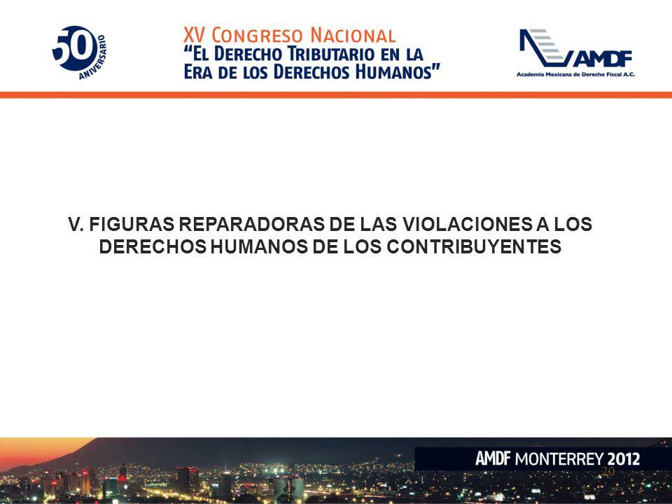 20 V. FIGURAS REPARADORAS DE LAS VIOLACIONES A LOS DERECHOS HUMANOS DE LOS CONTRIBUYENTES