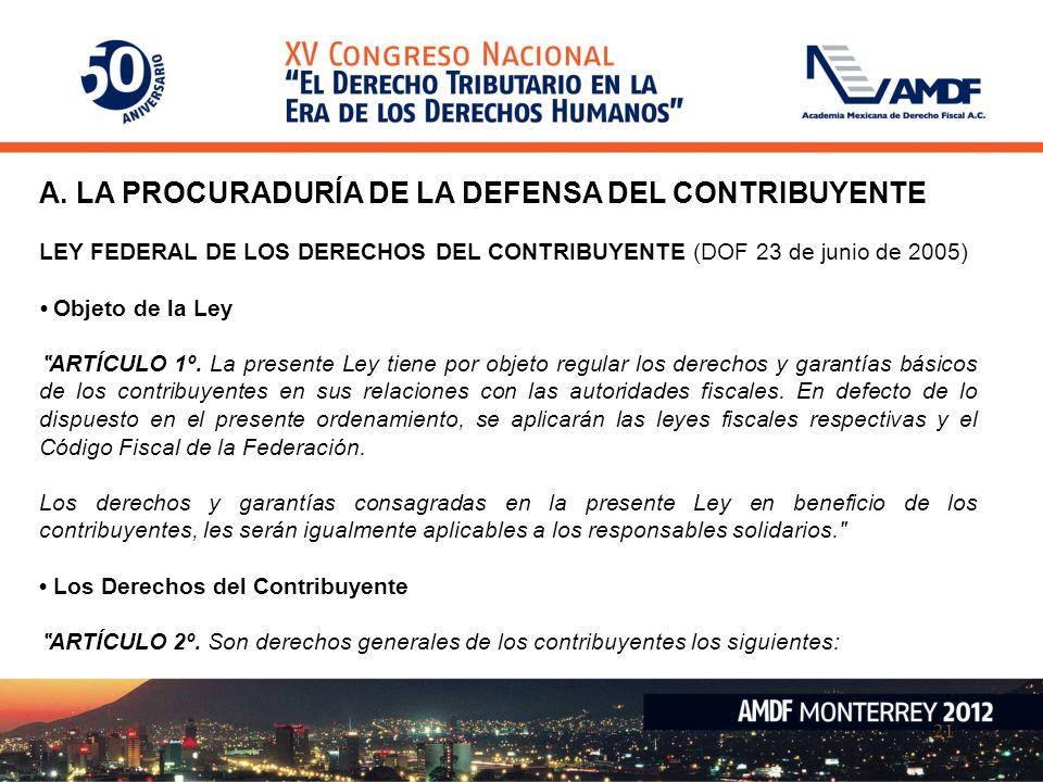 21 A. LA PROCURADURÍA DE LA DEFENSA DEL CONTRIBUYENTE LEY FEDERAL DE LOS DERECHOS DEL CONTRIBUYENTE (DOF 23 de junio de 2005) Objeto de la Ley ARTÍCUL