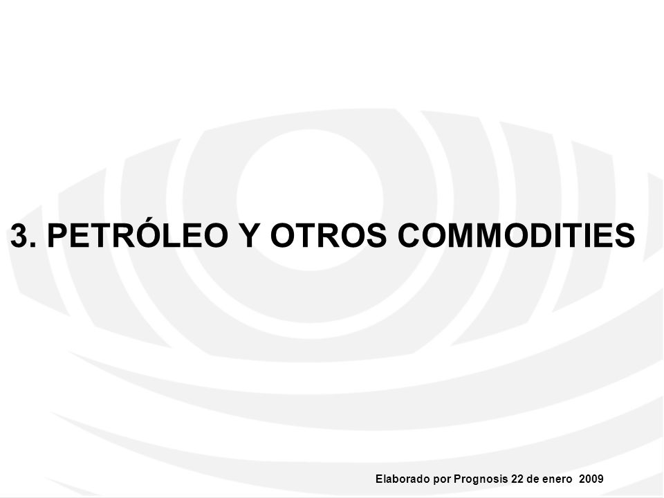 Elaborado por Prognosis 22 de enero 2009 3. PETRÓLEO Y OTROS COMMODITIES