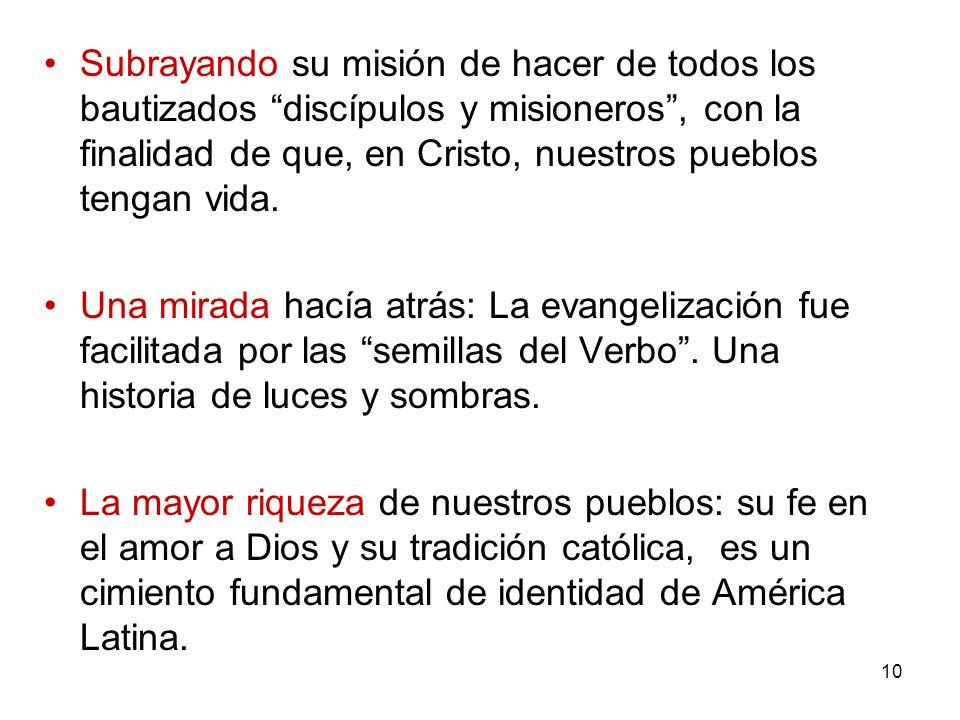 10 Subrayando su misión de hacer de todos los bautizados discípulos y misioneros, con la finalidad de que, en Cristo, nuestros pueblos tengan vida. Un