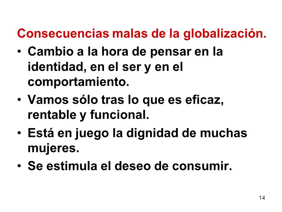 14 Consecuencias malas de la globalización. Cambio a la hora de pensar en la identidad, en el ser y en el comportamiento. Vamos sólo tras lo que es ef