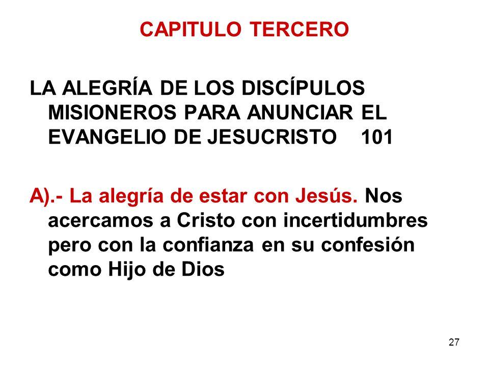 27 CAPITULO TERCERO LA ALEGRÍA DE LOS DISCÍPULOS MISIONEROS PARA ANUNCIAR EL EVANGELIO DE JESUCRISTO 101 A).- La alegría de estar con Jesús. Nos acerc