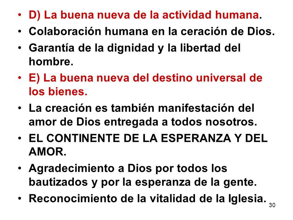 30 D) La buena nueva de la actividad humana. Colaboración humana en la ceración de Dios. Garantía de la dignidad y la libertad del hombre. E) La buena