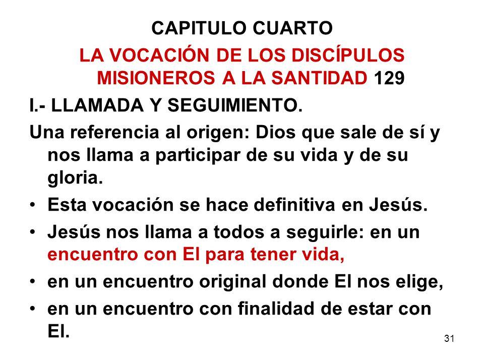 31 CAPITULO CUARTO LA VOCACIÓN DE LOS DISCÍPULOS MISIONEROS A LA SANTIDAD 129 I.- LLAMADA Y SEGUIMIENTO. Una referencia al origen: Dios que sale de sí