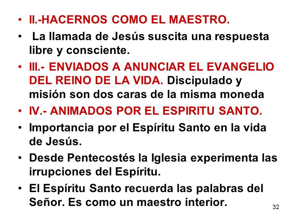 32 II.-HACERNOS COMO EL MAESTRO. La llamada de Jesús suscita una respuesta libre y consciente. III.- ENVIADOS A ANUNCIAR EL EVANGELIO DEL REINO DE LA