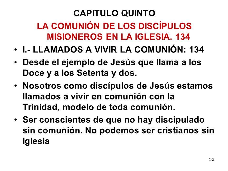 33 CAPITULO QUINTO LA COMUNIÓN DE LOS DISCÍPULOS MISIONEROS EN LA IGLESIA. 134 I.- LLAMADOS A VIVIR LA COMUNIÓN: 134 Desde el ejemplo de Jesús que lla