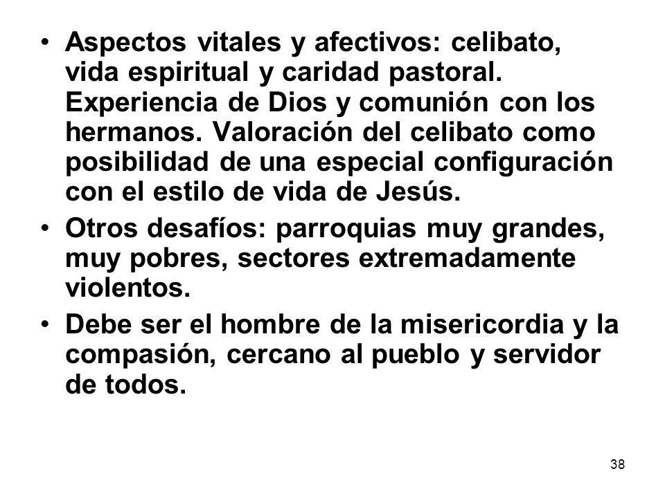 38 Aspectos vitales y afectivos: celibato, vida espiritual y caridad pastoral. Experiencia de Dios y comunión con los hermanos. Valoración del celibat