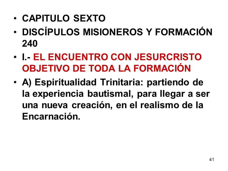 41 CAPITULO SEXTO DISCÍPULOS MISIONEROS Y FORMACIÓN 240 I.- EL ENCUENTRO CON JESURCRISTO OBJETIVO DE TODA LA FORMACIÓN A) Espiritualidad Trinitaria: p