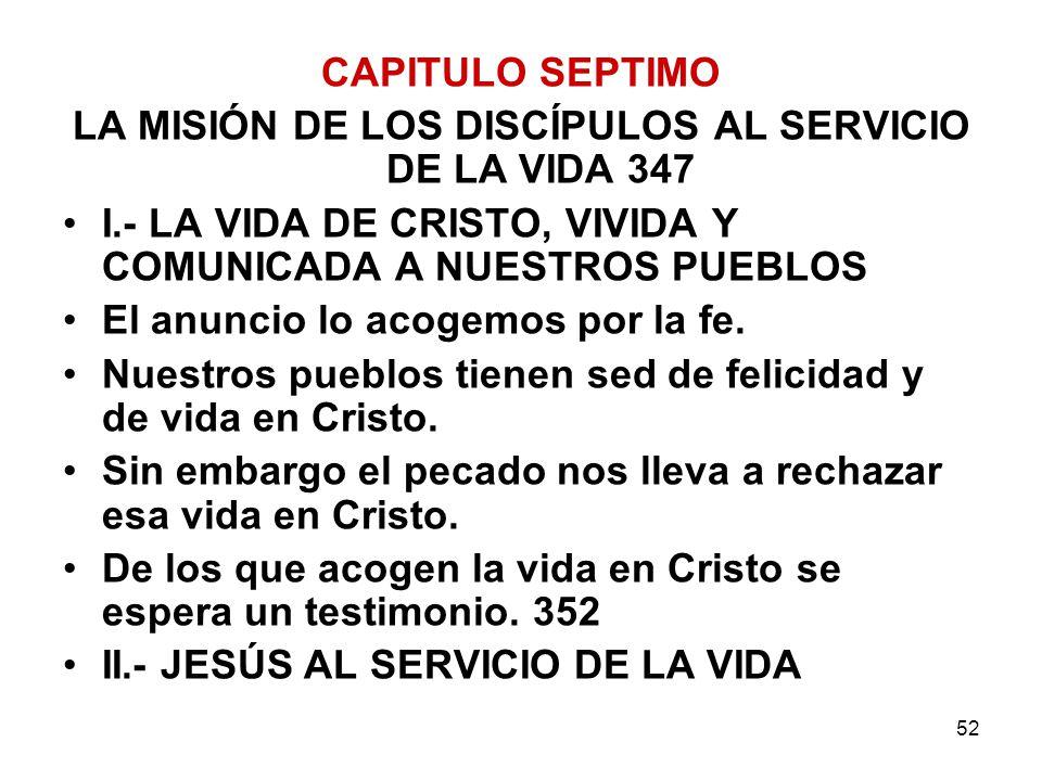 52 CAPITULO SEPTIMO LA MISIÓN DE LOS DISCÍPULOS AL SERVICIO DE LA VIDA 347 I.- LA VIDA DE CRISTO, VIVIDA Y COMUNICADA A NUESTROS PUEBLOS El anuncio lo