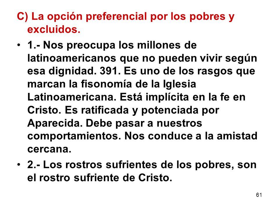 61 C) La opción preferencial por los pobres y excluidos. 1.- Nos preocupa los millones de latinoamericanos que no pueden vivir según esa dignidad. 391