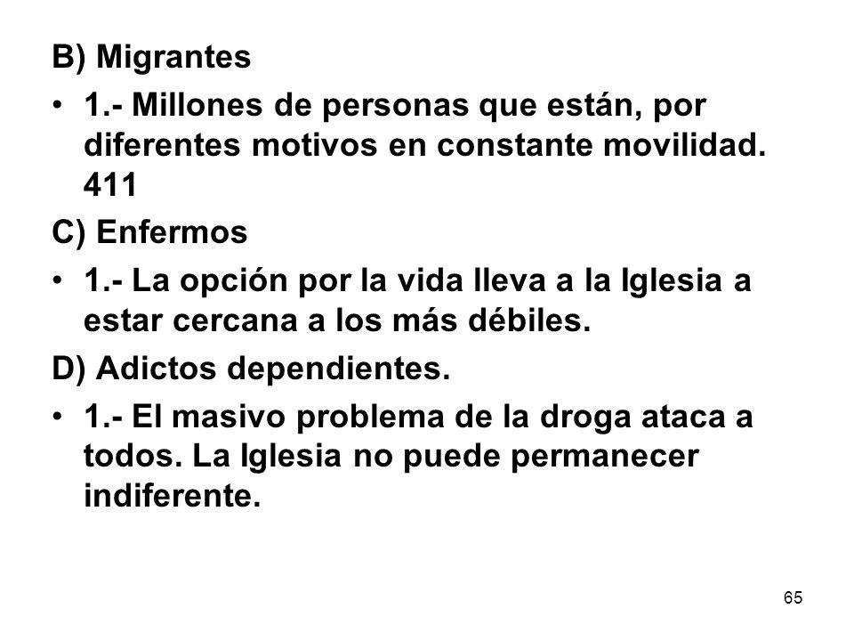 65 B) Migrantes 1.- Millones de personas que están, por diferentes motivos en constante movilidad. 411 C) Enfermos 1.- La opción por la vida lleva a l