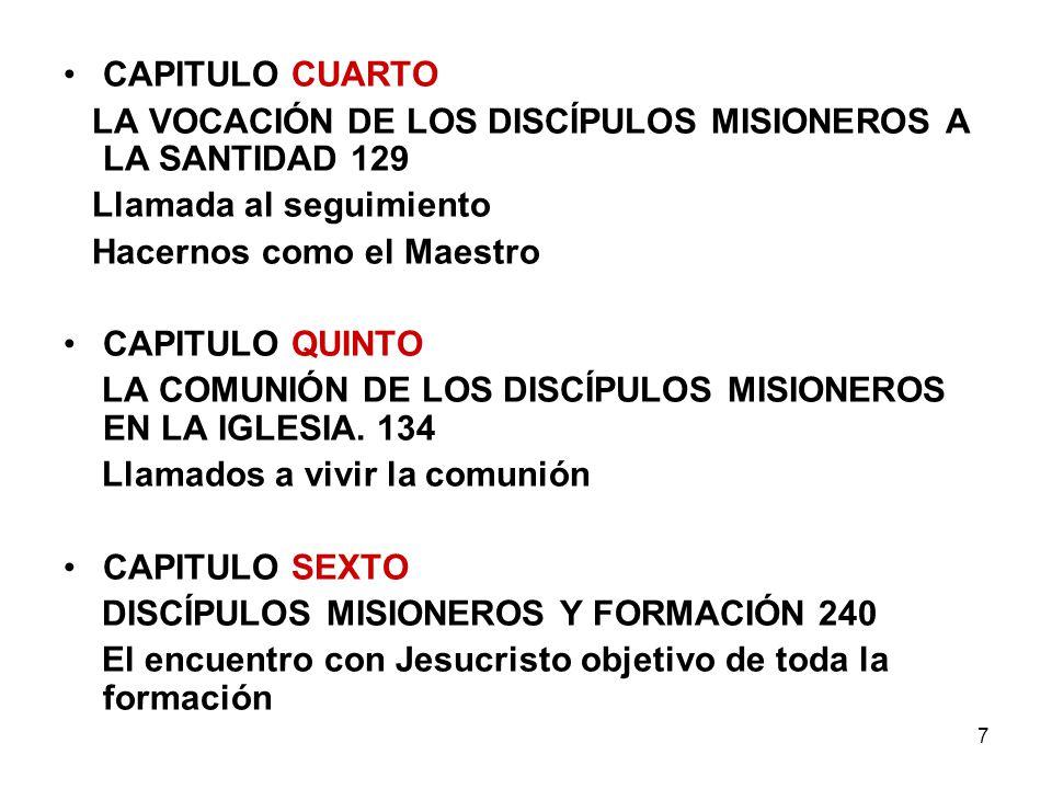 7 CAPITULO CUARTO LA VOCACIÓN DE LOS DISCÍPULOS MISIONEROS A LA SANTIDAD 129 Llamada al seguimiento Hacernos como el Maestro CAPITULO QUINTO LA COMUNI