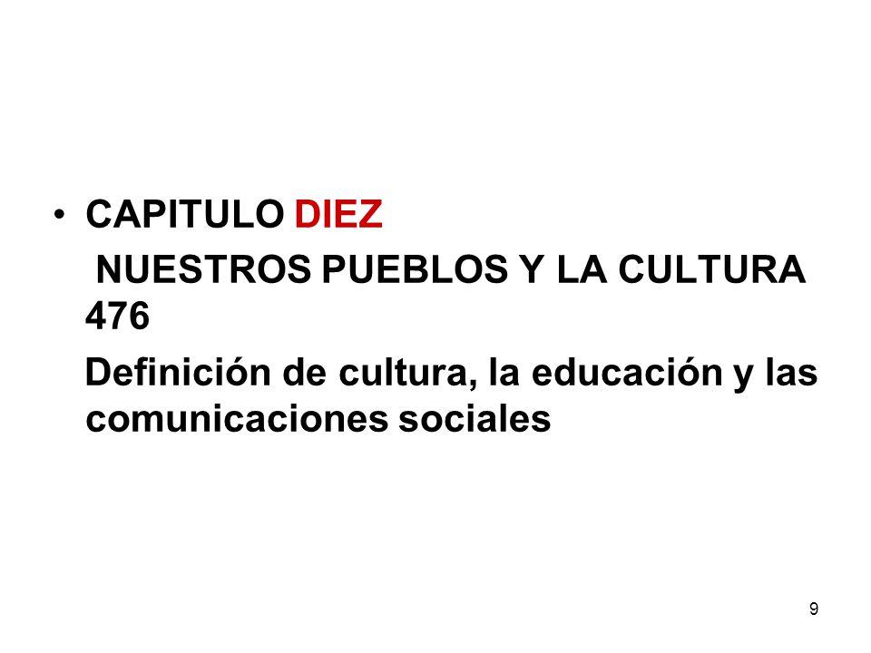 9 CAPITULO DIEZ NUESTROS PUEBLOS Y LA CULTURA 476 Definición de cultura, la educación y las comunicaciones sociales