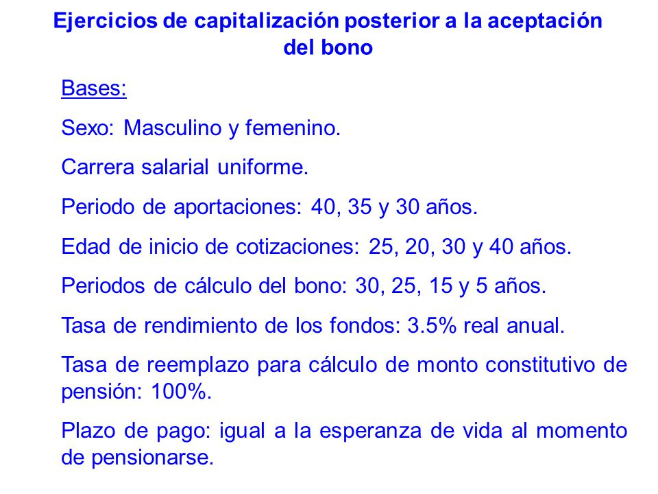 Bases: Sexo: Masculino y femenino. Carrera salarial uniforme. Periodo de aportaciones: 40, 35 y 30 años. Edad de inicio de cotizaciones: 25, 20, 30 y