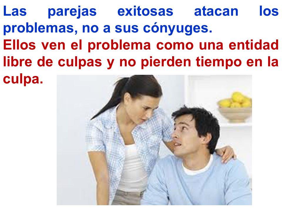 Las parejas exitosas atacan los problemas, no a sus cónyuges. Ellos ven el problema como una entidad libre de culpas y no pierden tiempo en la culpa.
