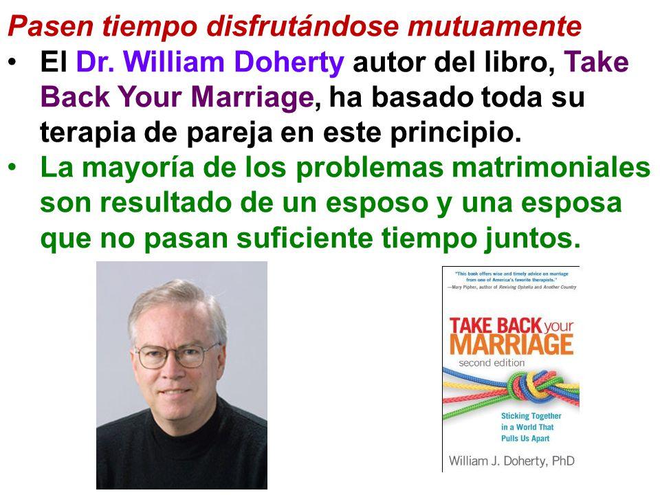 Pasen tiempo disfrutándose mutuamente El Dr. William Doherty autor del libro, Take Back Your Marriage, ha basado toda su terapia de pareja en este pri