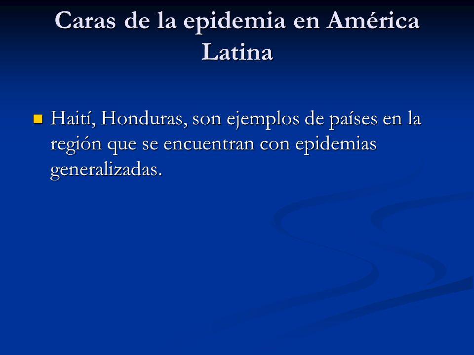 Caras de la epidemia en América Latina Haití, Honduras, son ejemplos de países en la región que se encuentran con epidemias generalizadas.