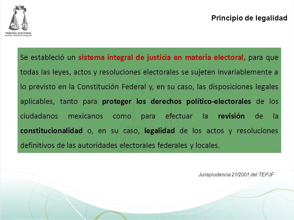 Principio de legalidad Se estableció un sistema integral de justicia en materia electoral, para que todas las leyes, actos y resoluciones electorales