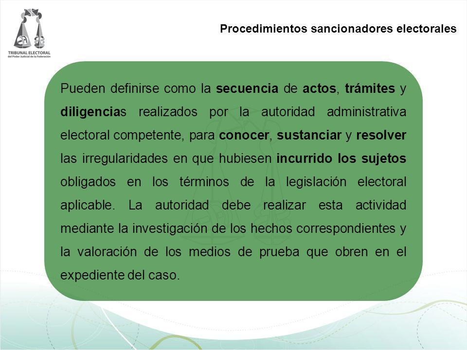 Procedimientos sancionadores electorales Pueden definirse como la secuencia de actos, trámites y diligencias realizados por la autoridad administrativ