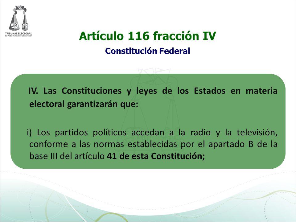 Artículo 116 fracción IV Constitución Federal IV. Las Constituciones y leyes de los Estados en materia electoral garantizarán que: i) Los partidos pol