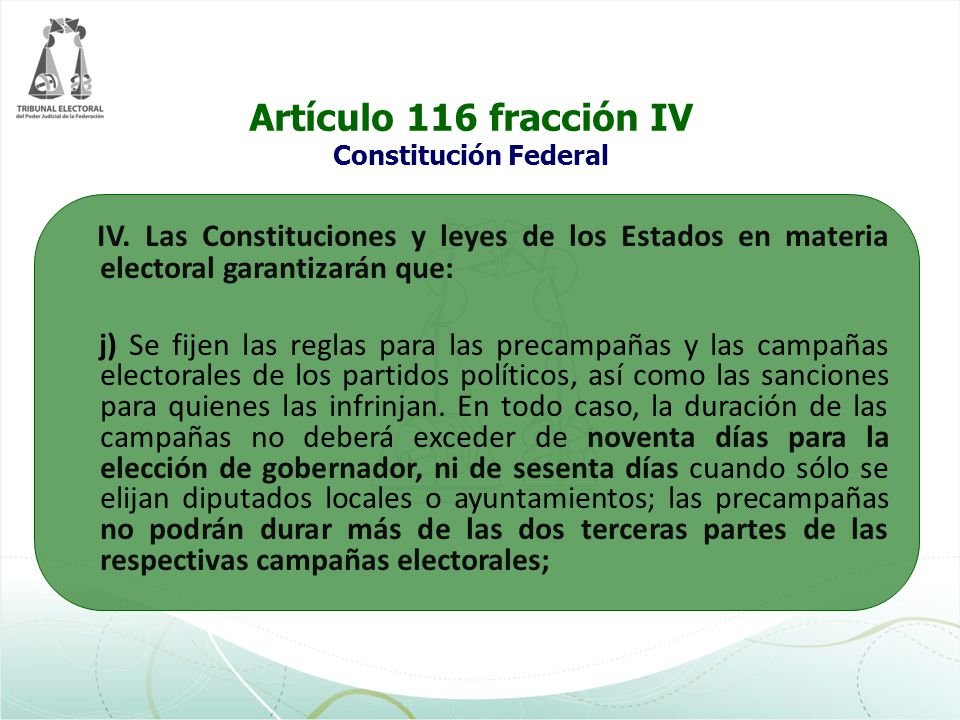 Artículo 116 fracción IV Constitución Federal IV. Las Constituciones y leyes de los Estados en materia electoral garantizarán que: j) Se fijen las reg