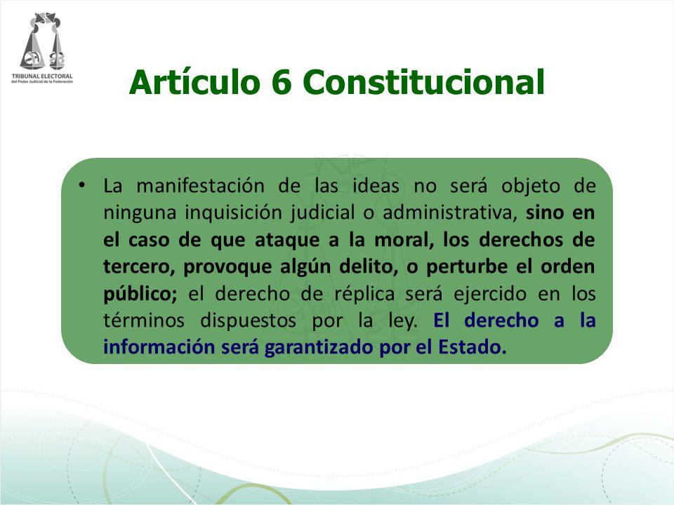 Artículo 6 Constitucional La manifestación de las ideas no será objeto de ninguna inquisición judicial o administrativa, sino en el caso de que ataque