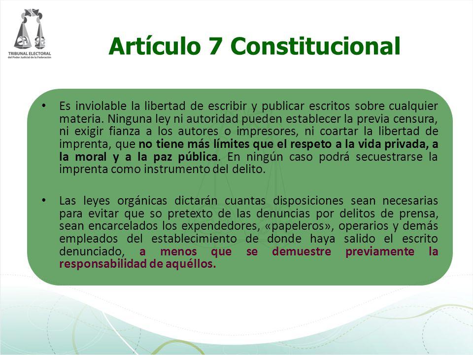 Artículo 7 Constitucional Es inviolable la libertad de escribir y publicar escritos sobre cualquier materia. Ninguna ley ni autoridad pueden establece