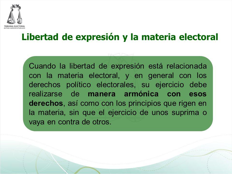 Cuando la libertad de expresión está relacionada con la materia electoral, y en general con los derechos político electorales, su ejercicio debe reali