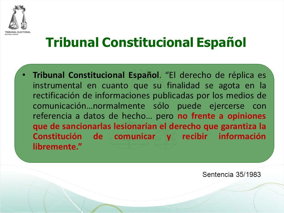 Tribunal Constitucional Español Tribunal Constitucional Español. El derecho de réplica es instrumental en cuanto que su finalidad se agota en la recti