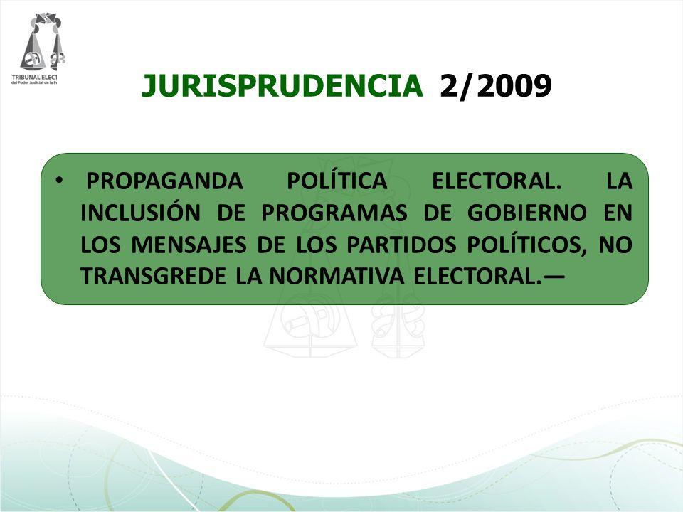 JURISPRUDENCIA 2/2009 PROPAGANDA POLÍTICA ELECTORAL. LA INCLUSIÓN DE PROGRAMAS DE GOBIERNO EN LOS MENSAJES DE LOS PARTIDOS POLÍTICOS, NO TRANSGREDE LA