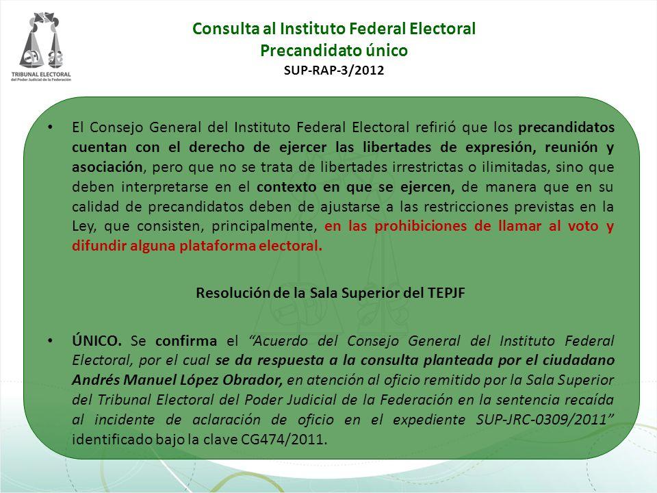 Consulta al Instituto Federal Electoral Precandidato único SUP-RAP-3/2012 El Consejo General del Instituto Federal Electoral refirió que los precandid