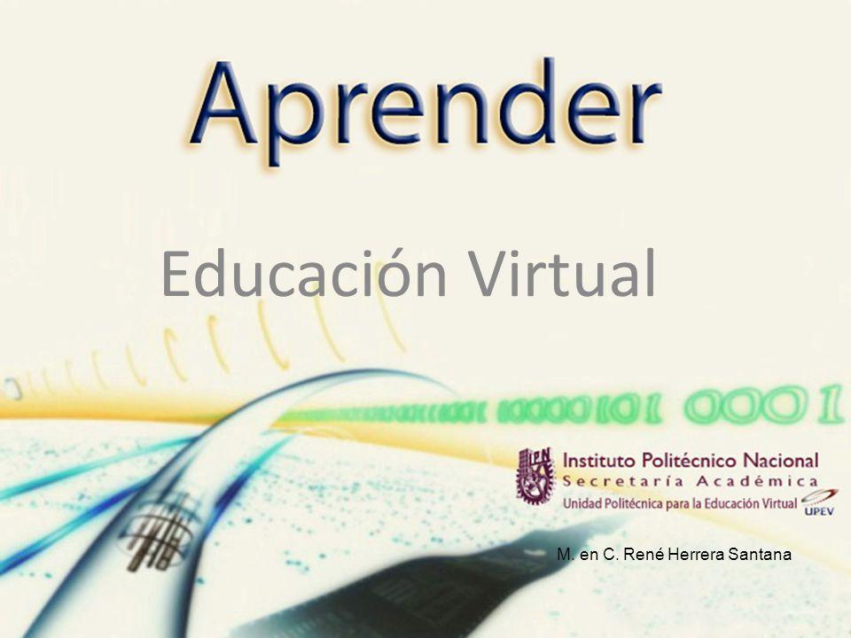 Educación Virtual M. en C. René Herrera Santana