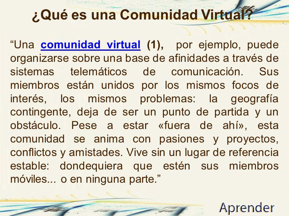 ¿Qué es una Comunidad Virtual? Una comunidad virtual (1), por ejemplo, puede organizarse sobre una base de afinidades a través de sistemas telemáticos