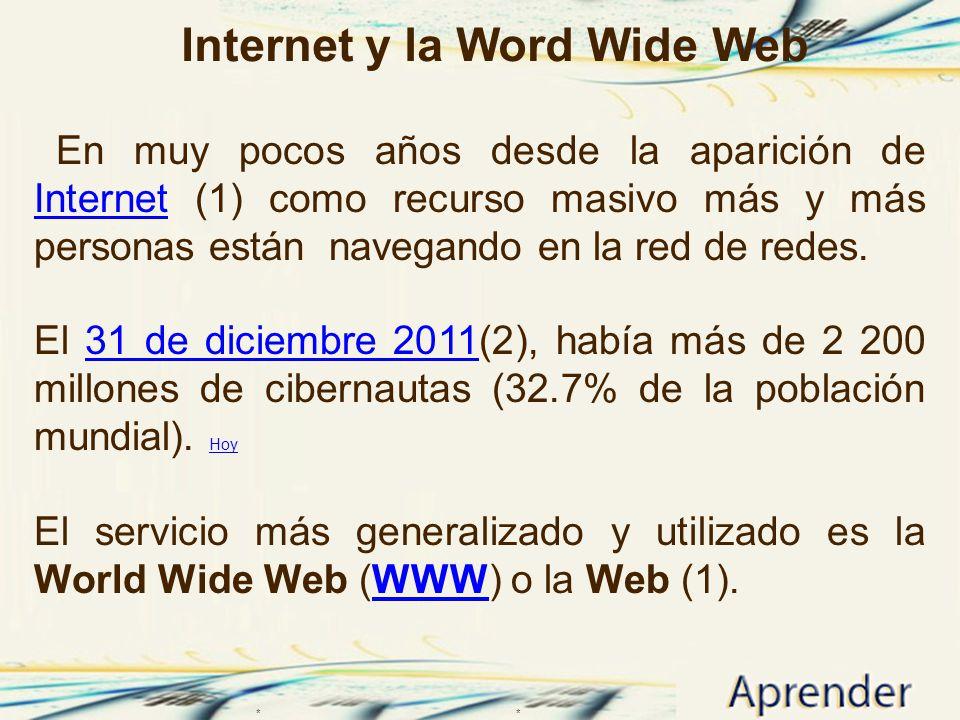 ** Internet y la Word Wide Web En muy pocos años desde la aparición de Internet (1) como recurso masivo más y más personas están navegando en la red de redes.